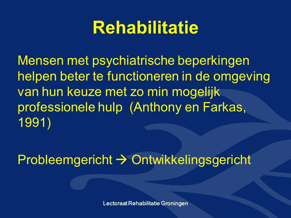 Rehabilitatie Mensen met psychiatrische beperkingen helpen beter te functioneren in de omgeving van hun keuze met zo min mogelijk professionele hulp (