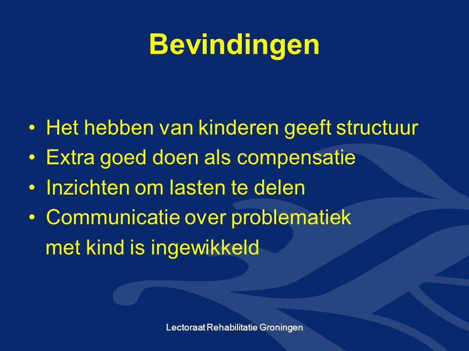 Bevindingen Het hebben van kinderen geeft structuur Extra goed doen als compensatie Inzichten om lasten te delen Communicatie over problematiek met kind is ingewikkeld Lectoraat Rehabilitatie Groningen