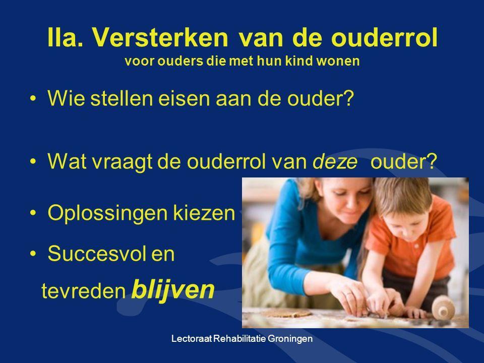 IIa. Versterken van de ouderrol voor ouders die met hun kind wonen Wie stellen eisen aan de ouder? Wat vraagt de ouderrol van deze ouder? Oplossingen