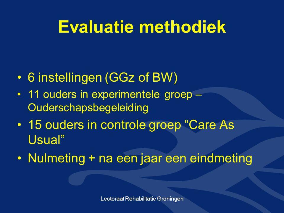 """Evaluatie methodiek 6 instellingen (GGz of BW) 11 ouders in experimentele groep – Ouderschapsbegeleiding 15 ouders in controle groep """"Care As Usual"""" N"""