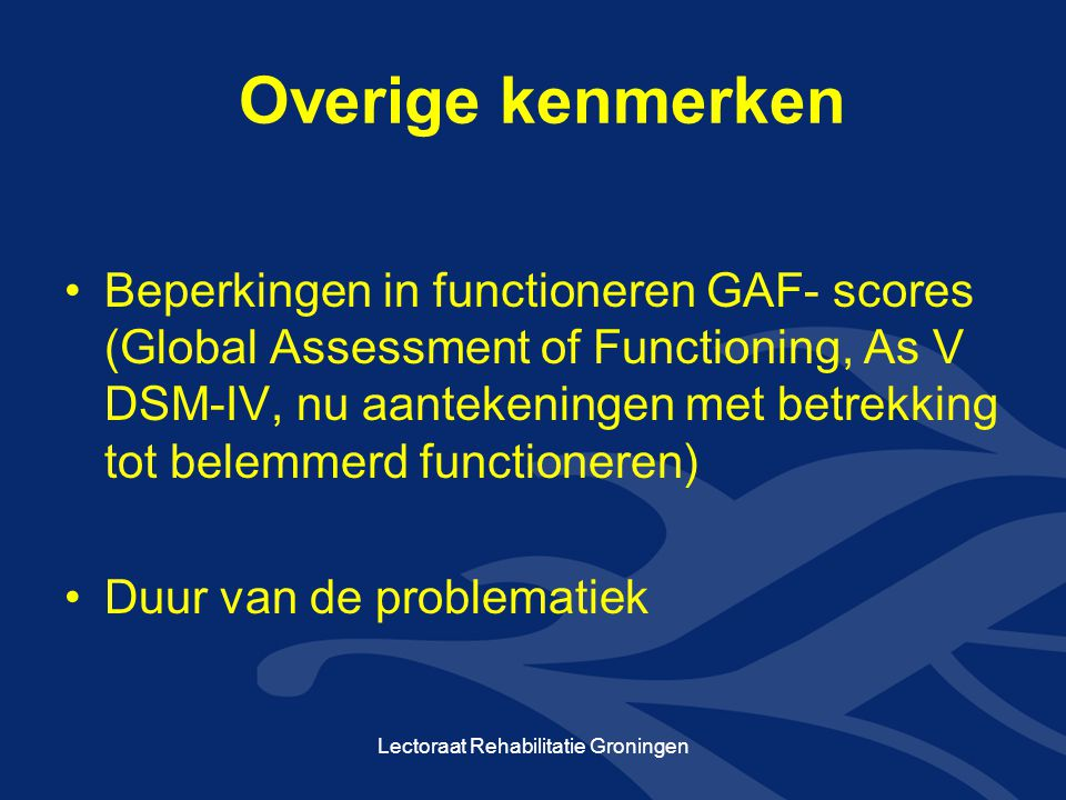 Overige kenmerken Beperkingen in functioneren GAF- scores (Global Assessment of Functioning, As V DSM-IV, nu aantekeningen met betrekking tot belemmer