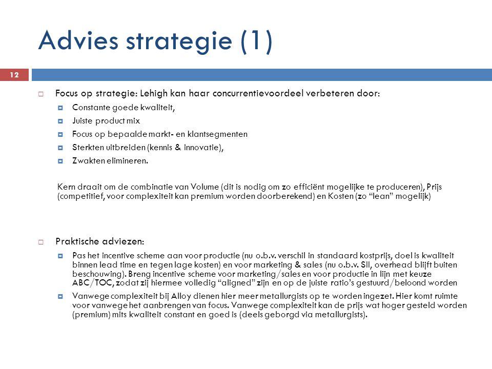 Advies strategie (1) 12  Focus op strategie: Lehigh kan haar concurrentievoordeel verbeteren door:  Constante goede kwaliteit,  Juiste product mix