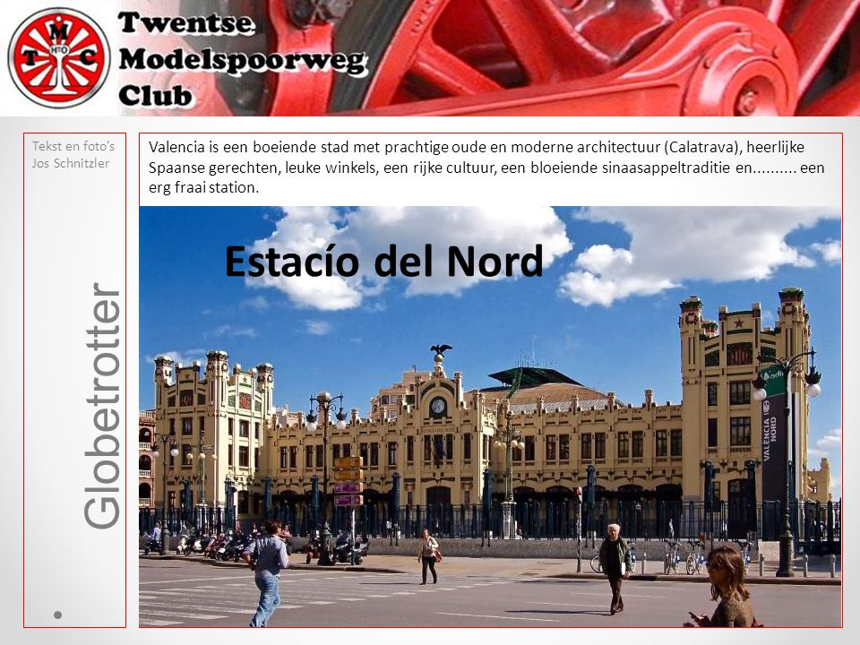 Globetrotter Tekst en foto's Jos Schnitzler Valencia is een boeiende stad met prachtige oude en moderne architectuur (Calatrava), heerlijke Spaanse gerechten, leuke winkels, een rijke cultuur, een bloeiende sinaasappeltraditie en..........