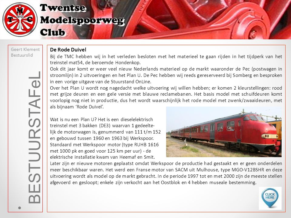 BESTUURSTAFeL Geert Klement Bestuurslid De Rode Duivel Bij de TMC hebben wij in het verleden besloten met het materieel te gaan rijden in het tijdperk van het treinstel mat54, de beroemde Hondenkop.