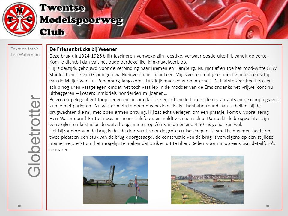 Globetrotter Tekst en foto's Leo Waterman De Friesenbrücke bij Weener Deze brug uit 1924-1926 blijft fascineren vanwege zijn roestige, verwaarloosde uiterlijk vanuit de verte.