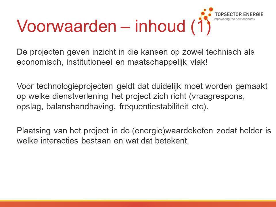 Voorwaarden – inhoud (1) De projecten geven inzicht in die kansen op zowel technisch als economisch, institutioneel en maatschappelijk vlak.