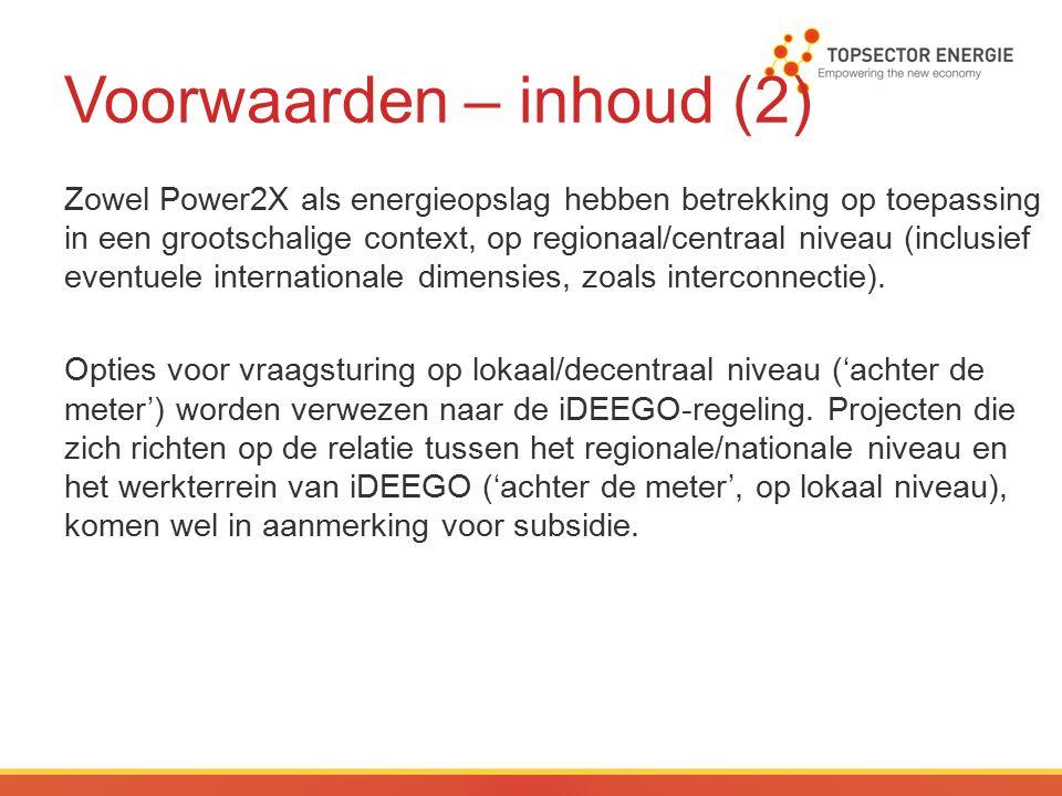Voorwaarden – inhoud (2) Zowel Power2X als energieopslag hebben betrekking op toepassing in een grootschalige context, op regionaal/centraal niveau (inclusief eventuele internationale dimensies, zoals interconnectie).