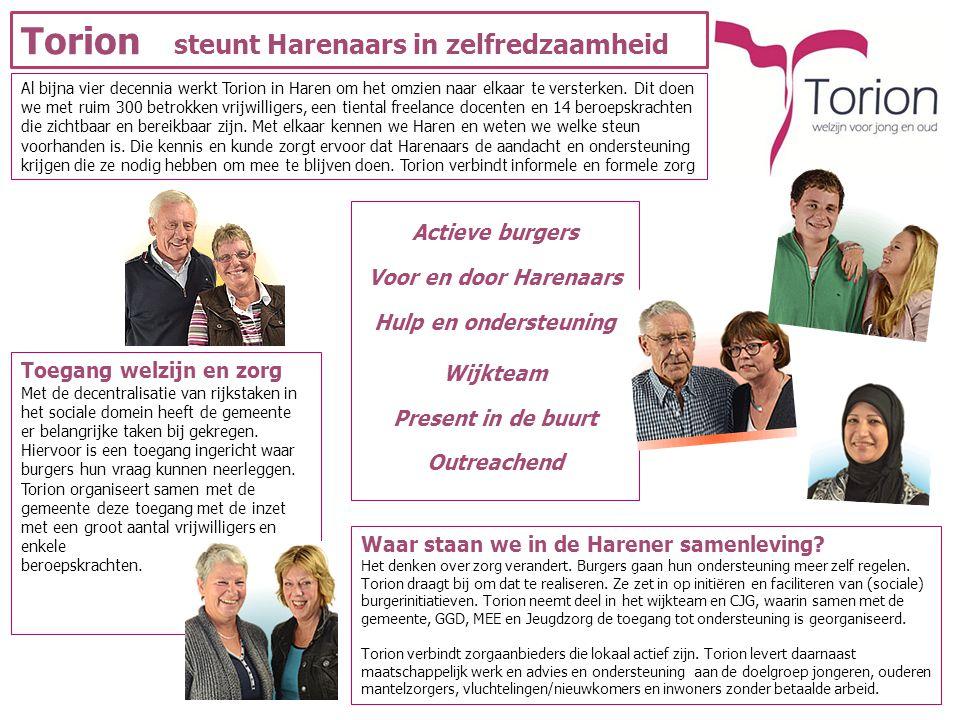 Torion steunt Harenaars in zelfredzaamheid Al bijna vier decennia werkt Torion in Haren om het omzien naar elkaar te versterken.