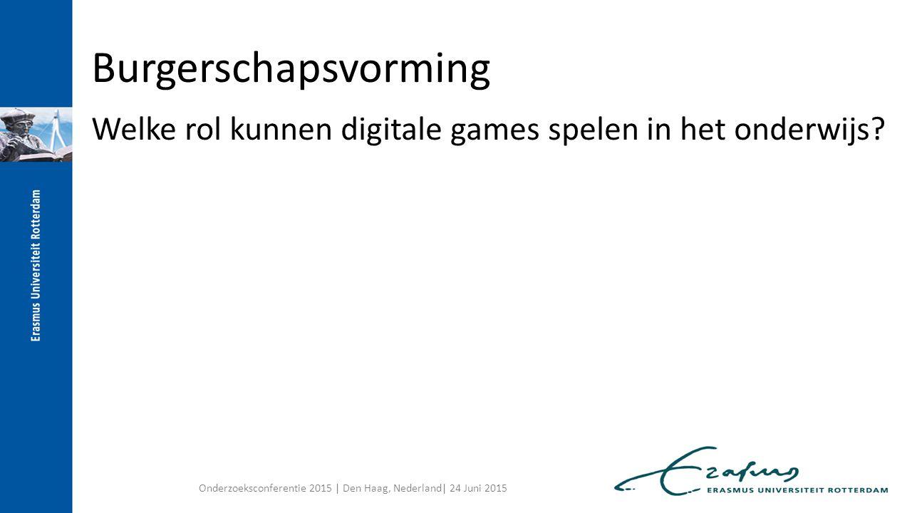 Burgerschap: Basiskennis, vaardigheden en houding voor een actieve rol in de eigen leefomgeving en in de samenleving Onderzoeksconferentie 2015 | Den Haag, Nederland| 24 Juni 2015 Burgerschapsvorming Welke rol kunnen digitale games spelen in het onderwijs?