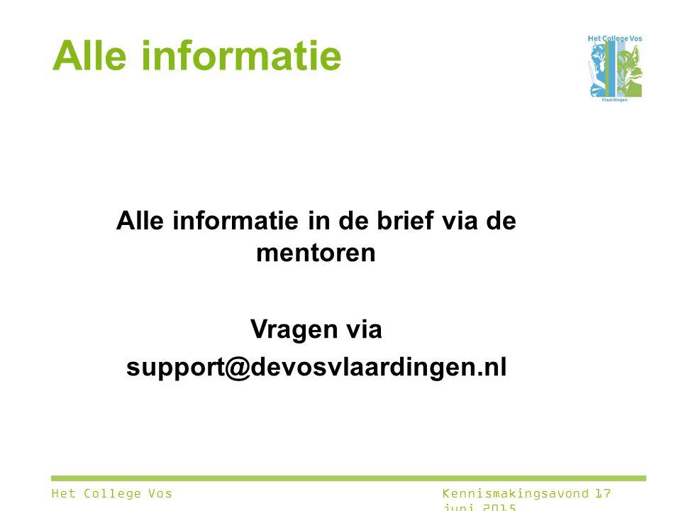 Alle informatie Alle informatie in de brief via de mentoren Vragen via support@devosvlaardingen.nl Het College VosKennismakingsavond 17 juni 2015