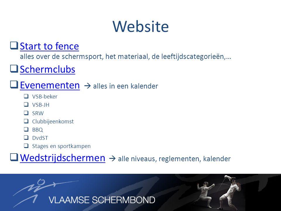 Website  Start to fence alles over de schermsport, het materiaal, de leeftijdscategorieën,… Start to fence  Schermclubs Schermclubs  Evenementen 