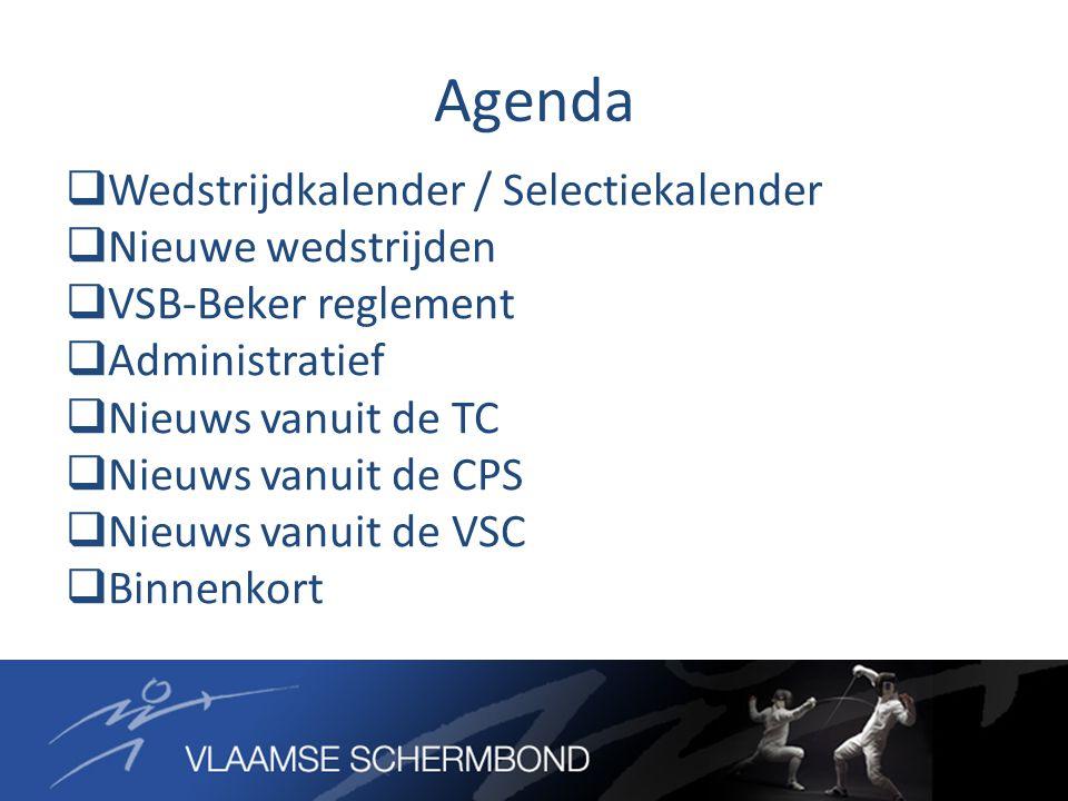Agenda  Wedstrijdkalender / Selectiekalender  Nieuwe wedstrijden  VSB-Beker reglement  Administratief  Nieuws vanuit de TC  Nieuws vanuit de CPS  Nieuws vanuit de VSC  Binnenkort