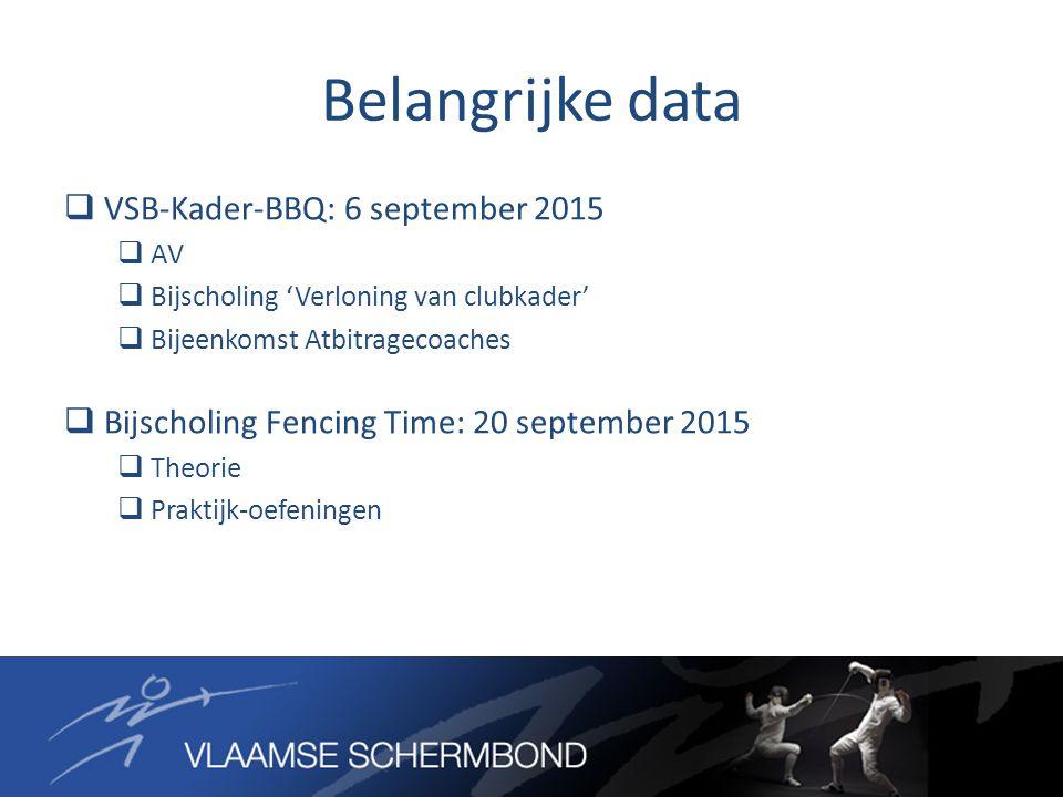 Belangrijke data  VSB-Kader-BBQ: 6 september 2015  AV  Bijscholing 'Verloning van clubkader'  Bijeenkomst Atbitragecoaches  Bijscholing Fencing Time: 20 september 2015  Theorie  Praktijk-oefeningen