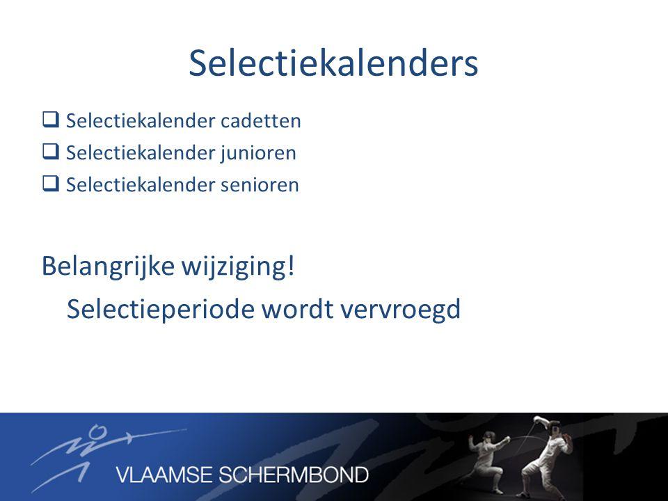 Selectiekalenders  Selectiekalender cadetten  Selectiekalender junioren  Selectiekalender senioren Belangrijke wijziging! Selectieperiode wordt ver