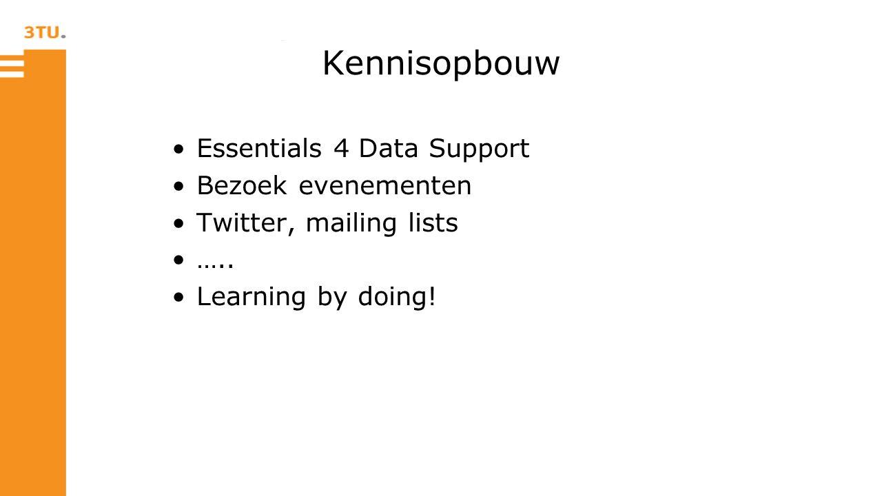 Kennisopbouw Essentials 4 Data Support Bezoek evenementen Twitter, mailing lists …..