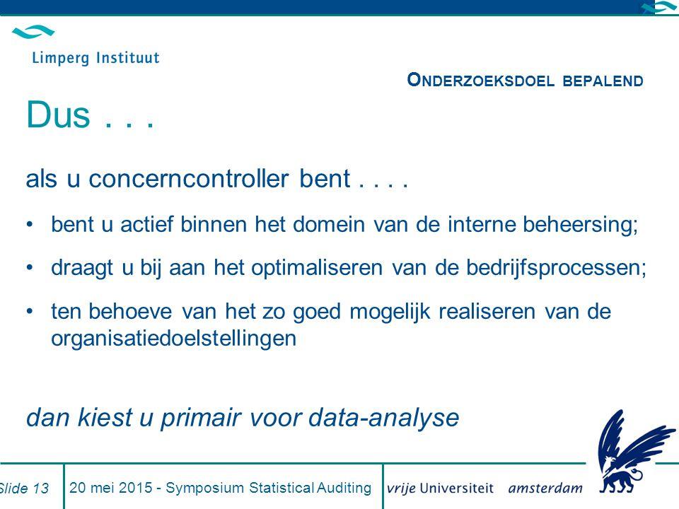 20 mei 2015 - Symposium Statistical Auditing Slide 13 als u concerncontroller bent....