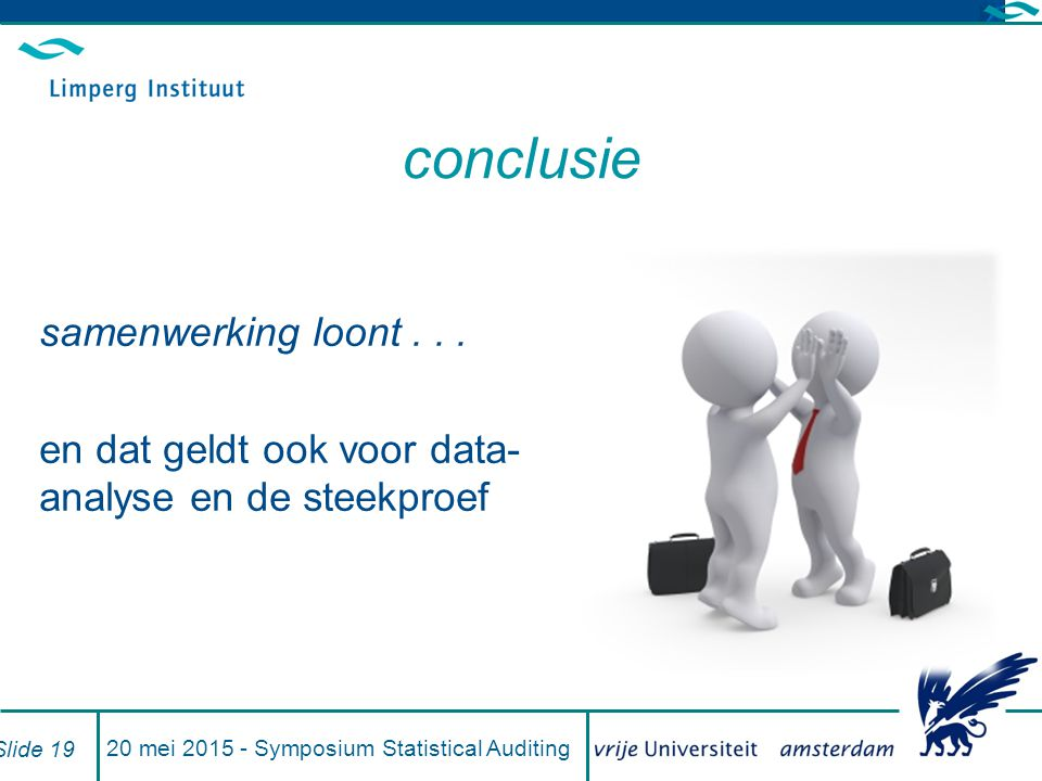 20 mei 2015 - Symposium Statistical Auditing Slide 19 conclusie samenwerking loont...