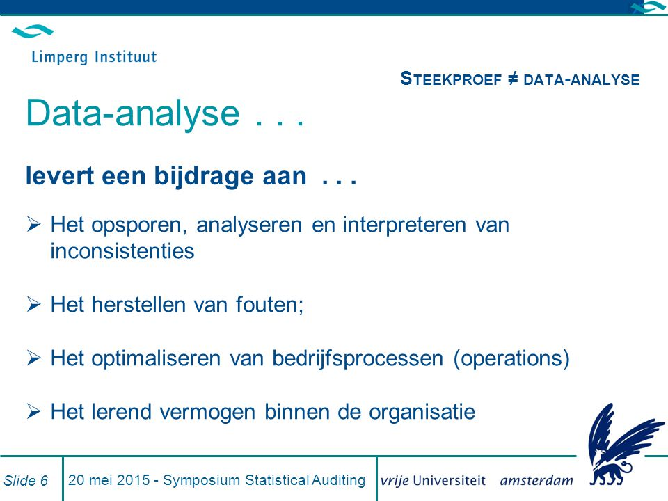 20 mei 2015 - Symposium Statistical Auditing Slide 6 levert een bijdrage aan...  Het opsporen, analyseren en interpreteren van inconsistenties  Het