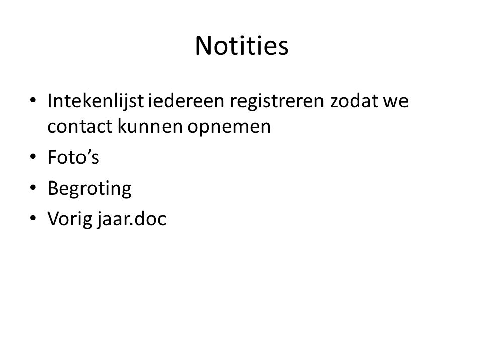 Notities Intekenlijst iedereen registreren zodat we contact kunnen opnemen Foto's Begroting Vorig jaar.doc
