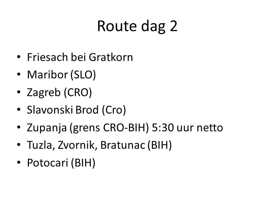 Route dag 2 Friesach bei Gratkorn Maribor (SLO) Zagreb (CRO) Slavonski Brod (Cro) Zupanja (grens CRO-BIH) 5:30 uur netto Tuzla, Zvornik, Bratunac (BIH