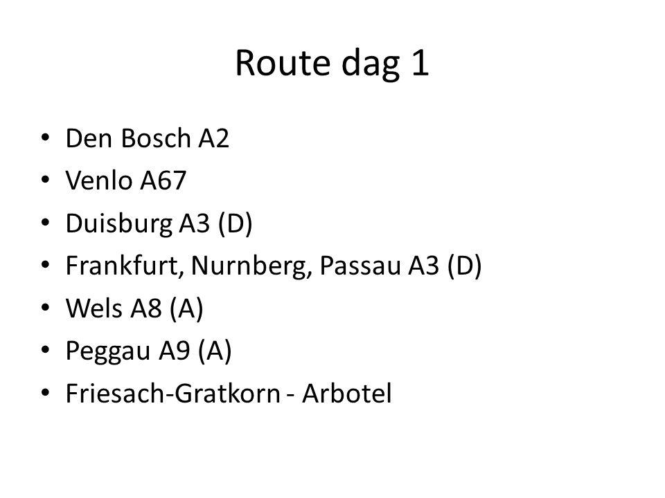 Route dag 1 Den Bosch A2 Venlo A67 Duisburg A3 (D) Frankfurt, Nurnberg, Passau A3 (D) Wels A8 (A) Peggau A9 (A) Friesach-Gratkorn - Arbotel