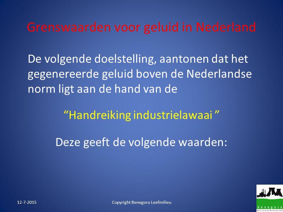 Grenswaarden voor geluid in Nederland De volgende doelstelling, aantonen dat het gegenereerde geluid boven de Nederlandse norm ligt aan de hand van de Handreiking industrielawaai Deze geeft de volgende waarden: 12-7-2015Copyright Benegora Leefmilieu