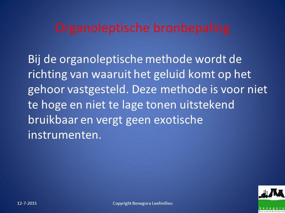 Organoleptische bronbepaling Bij de organoleptische methode wordt de richting van waaruit het geluid komt op het gehoor vastgesteld. Deze methode is v