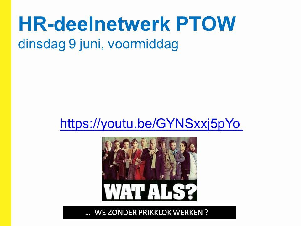 HR-deelnetwerk PTOW dinsdag 9 juni, voormiddag https://youtu.be/GYNSxxj5pYo https://youtu.be/GYNSxxj5pYo WE … WE ZONDER PRIKKLOK WERKEN ?