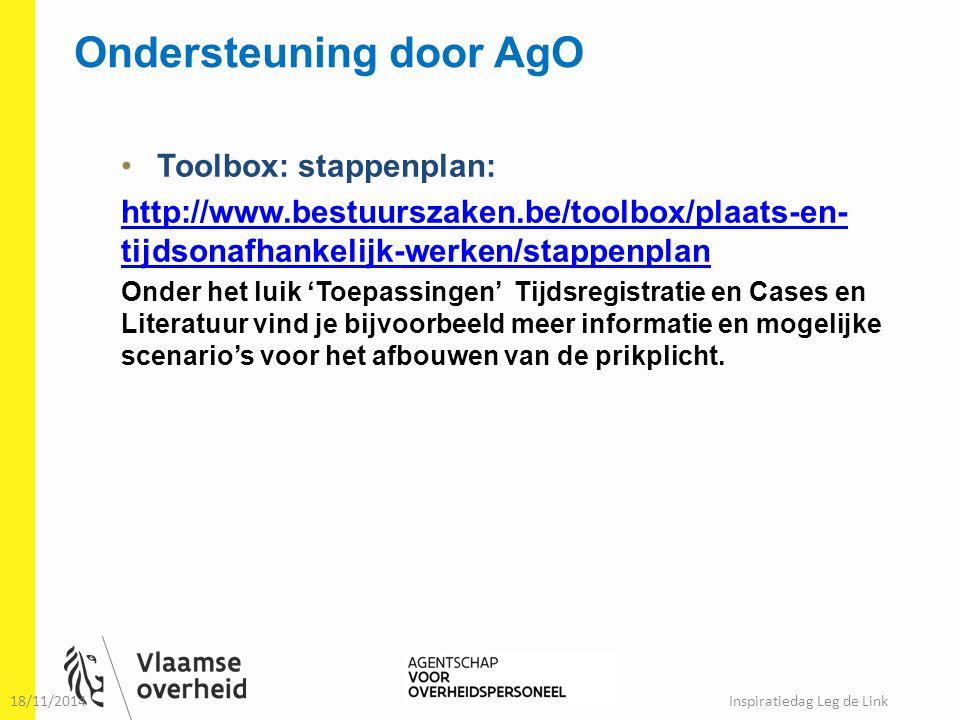 Ondersteuning door AgO Toolbox: stappenplan: http://www.bestuurszaken.be/toolbox/plaats-en- tijdsonafhankelijk-werken/stappenplan Onder het luik 'Toep