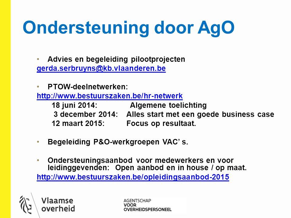 Ondersteuning door AgO Advies en begeleiding pilootprojecten gerda.serbruyns@kb.vlaanderen.be PTOW-deelnetwerken: http://www.bestuurszaken.be/hr-netwe