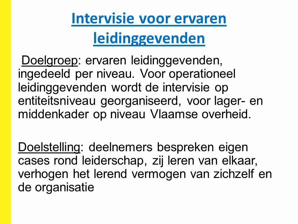 Intervisie voor ervaren leidinggevenden Doelgroep: ervaren leidinggevenden, ingedeeld per niveau. Voor operationeel leidinggevenden wordt de intervis