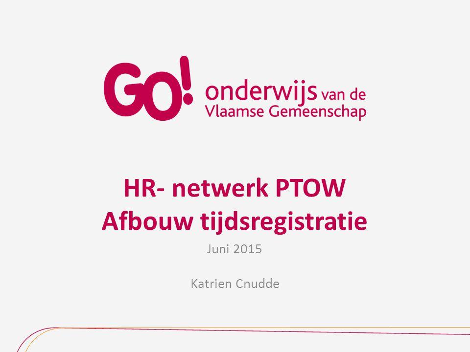 HR- netwerk PTOW Afbouw tijdsregistratie Juni 2015 Katrien Cnudde
