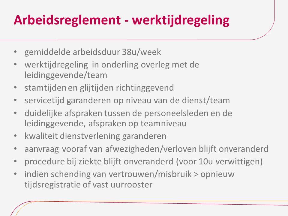 Arbeidsreglement - werktijdregeling gemiddelde arbeidsduur 38u/week werktijdregeling in onderling overleg met de leidinggevende/team stamtijden en gli