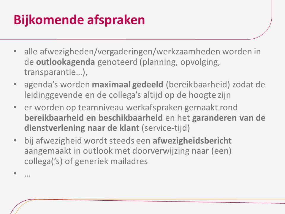 Bijkomende afspraken alle afwezigheden/vergaderingen/werkzaamheden worden in de outlookagenda genoteerd (planning, opvolging, transparantie…), agenda'