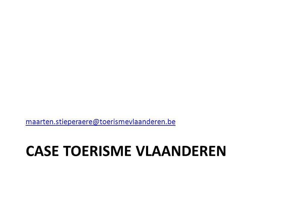 CASE TOERISME VLAANDEREN maarten.stieperaere@toerismevlaanderen.be