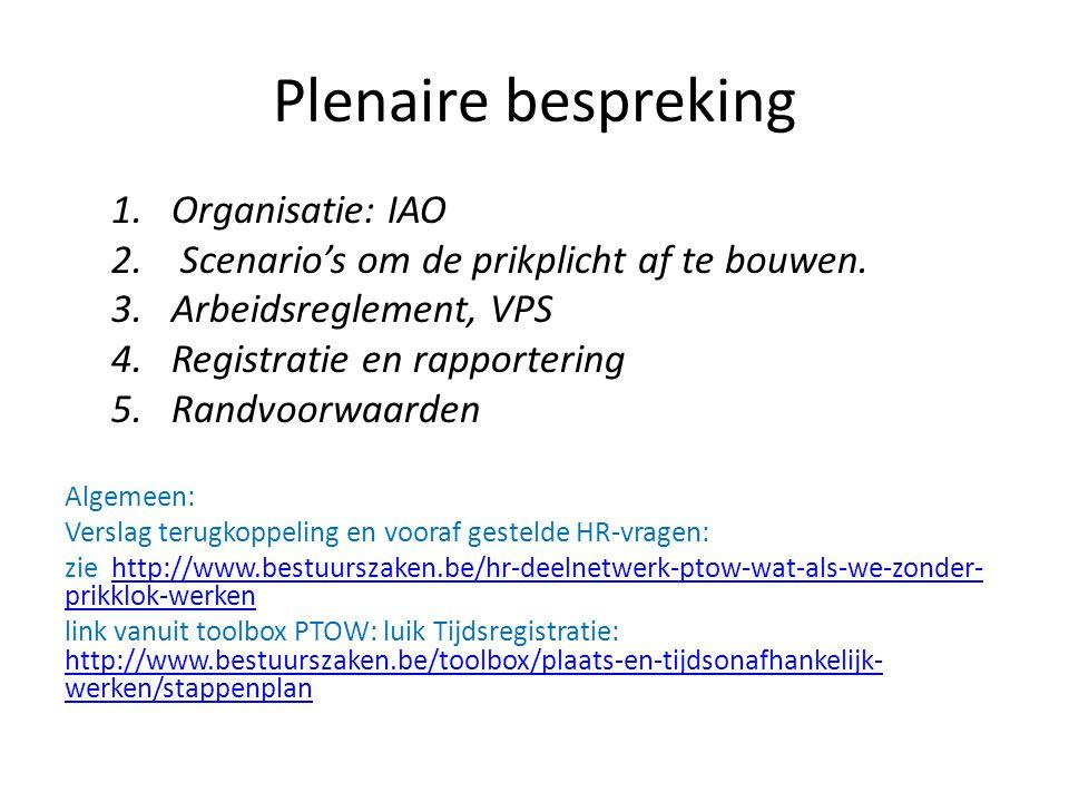 Plenaire bespreking 1.Organisatie: IAO 2. Scenario's om de prikplicht af te bouwen. 3.Arbeidsreglement, VPS 4.Registratie en rapportering 5.Randvoorwa