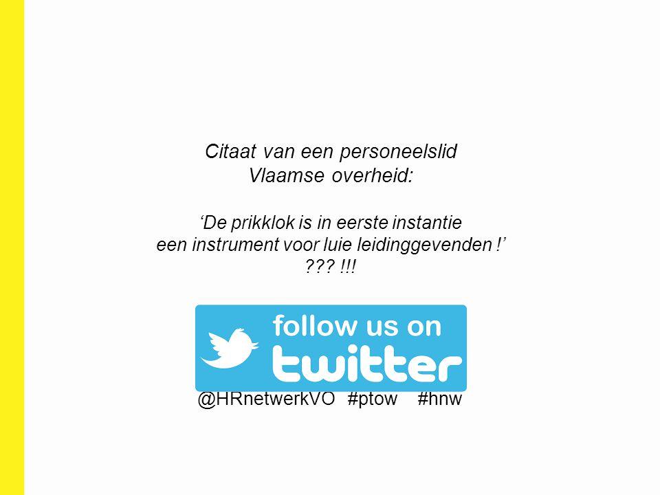 Citaat van een personeelslid Vlaamse overheid: 'De prikklok is in eerste instantie een instrument voor luie leidinggevenden !' ??? !!! @HRnetwerkVO #p