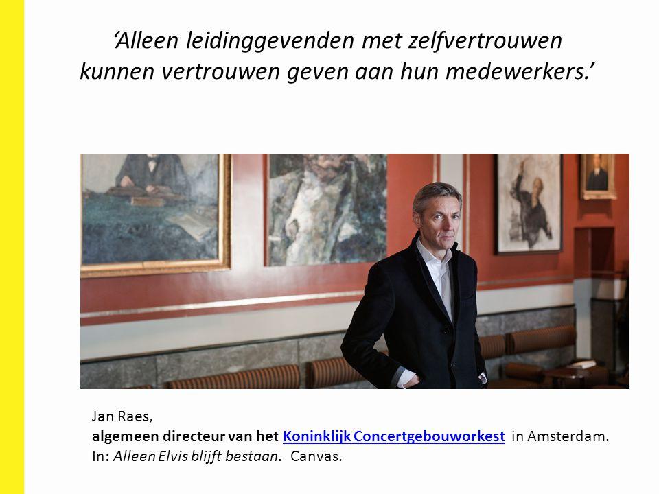 'Alleen leidinggevenden met zelfvertrouwen kunnen vertrouwen geven aan hun medewerkers.' Jan Raes, algemeen directeur van het Koninklijk Concertgebouw