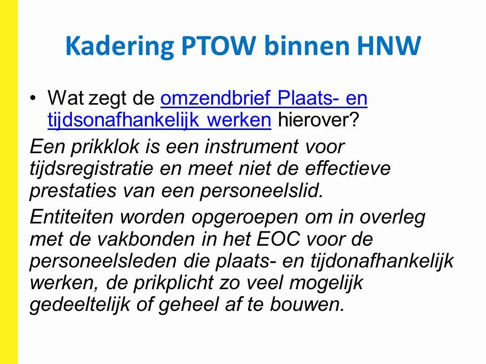 Kadering PTOW binnen HNW Website: www.bestuurszaken.be/het-nieuwe- werken-hnwwww.bestuurszaken.be/het-nieuwe- werken-hnw Visienota HNW: http://www.bestuurszaken.be/het-nieuwe- werken-hnw Omzendbrief PTOW: http://www.bestuurszaken.be/plaats-en- tijdsonafhankelijk-werken