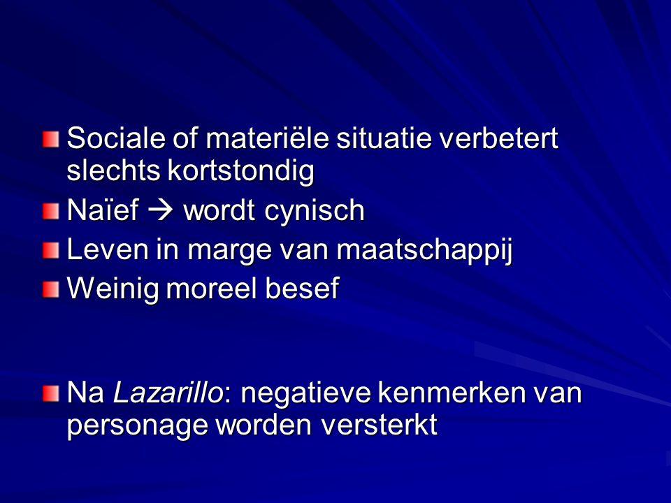 Sociale of materiële situatie verbetert slechts kortstondig Naïef  wordt cynisch Leven in marge van maatschappij Weinig moreel besef Na Lazarillo: ne