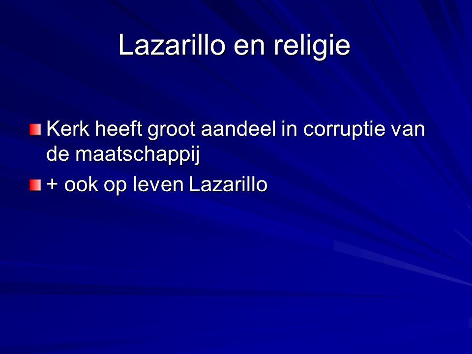 Lazarillo en religie Kerk heeft groot aandeel in corruptie van de maatschappij + ook op leven Lazarillo