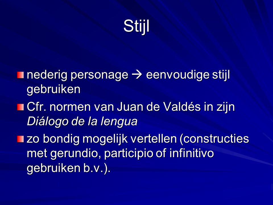 Stijl nederig personage  eenvoudige stijl gebruiken Cfr. normen van Juan de Valdés in zijn Diálogo de la lengua zo bondig mogelijk vertellen (constru