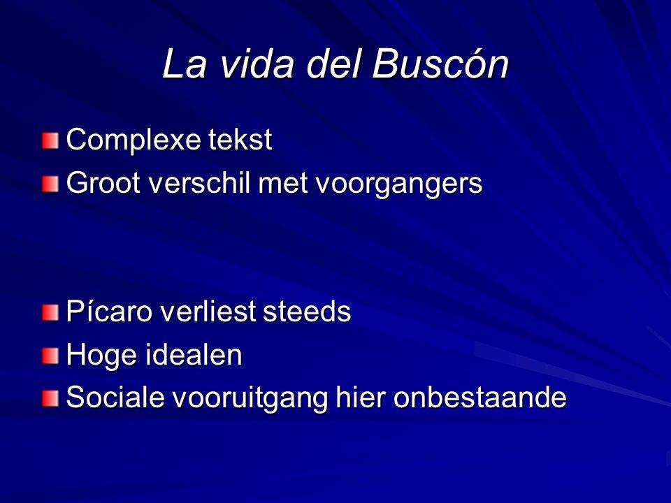 La vida del Buscón Complexe tekst Groot verschil met voorgangers Pícaro verliest steeds Hoge idealen Sociale vooruitgang hier onbestaande