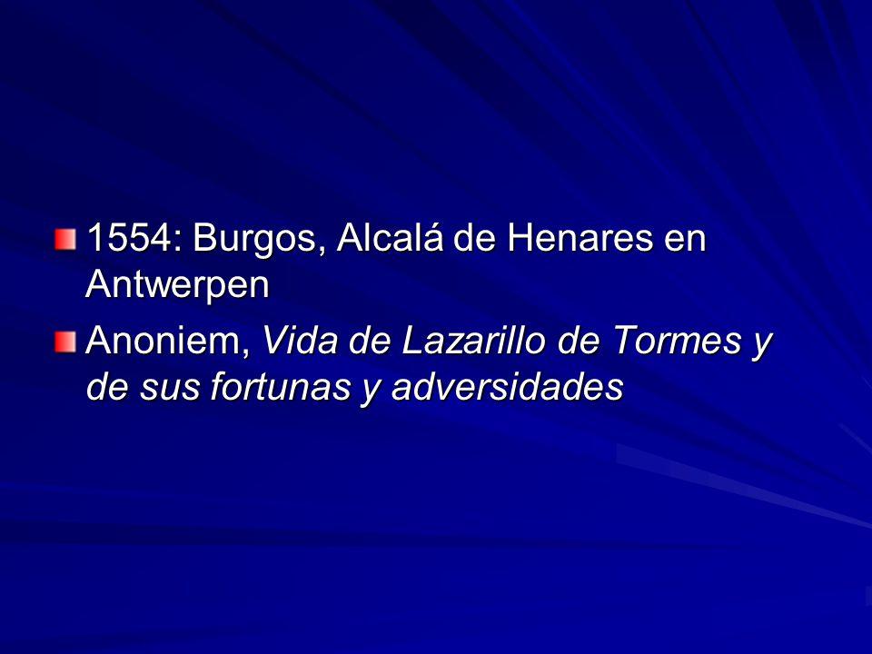 1554: Burgos, Alcalá de Henares en Antwerpen Anoniem, Vida de Lazarillo de Tormes y de sus fortunas y adversidades
