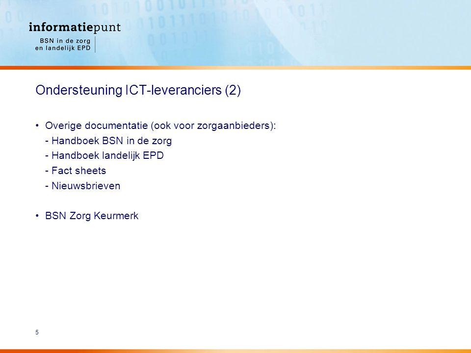 5 Ondersteuning ICT-leveranciers (2) Overige documentatie (ook voor zorgaanbieders): - Handboek BSN in de zorg - Handboek landelijk EPD - Fact sheets - Nieuwsbrieven BSN Zorg Keurmerk
