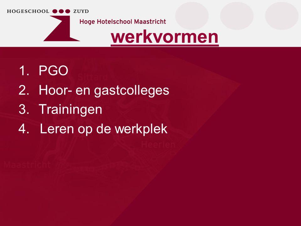 werkvormen 1.PGO 2.Hoor- en gastcolleges 3.Trainingen 4. Leren op de werkplek