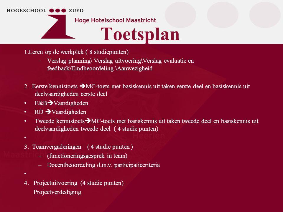Toetsplan 1.Leren op de werkplek ( 8 studiepunten) –Verslag planning\ Verslag uitvoering\Verslag evaluatie en feedback\Eindbeoordeling \Aanwezigheid 2
