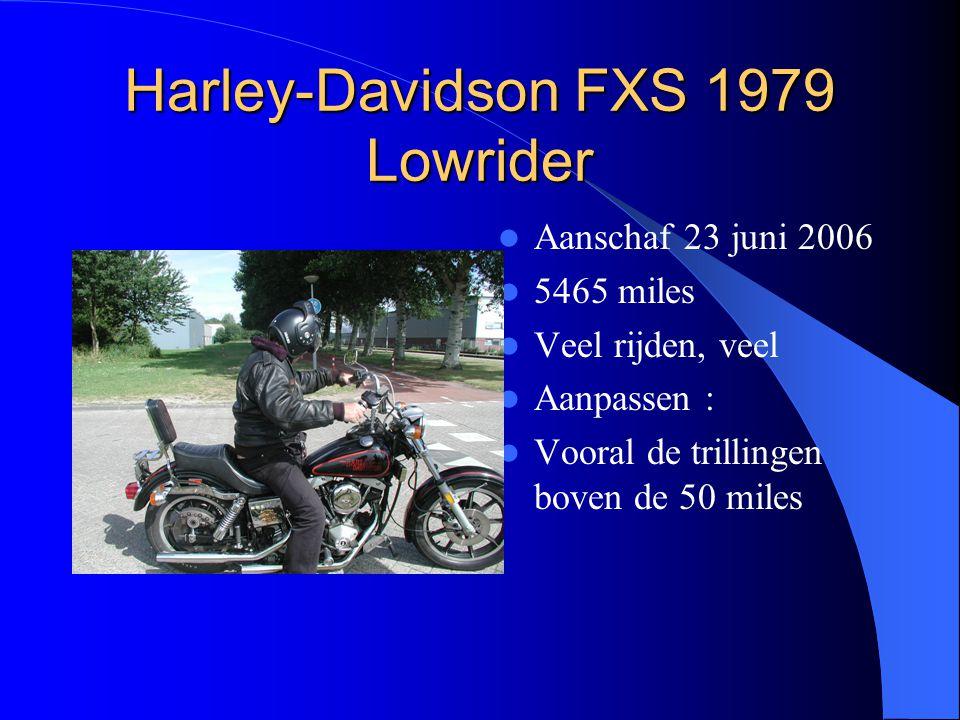 Harley-Davidson FXS 1979 Lowrider Aanschaf 23 juni 2006 5465 miles Veel rijden, veel Aanpassen : Vooral de trillingen boven de 50 miles