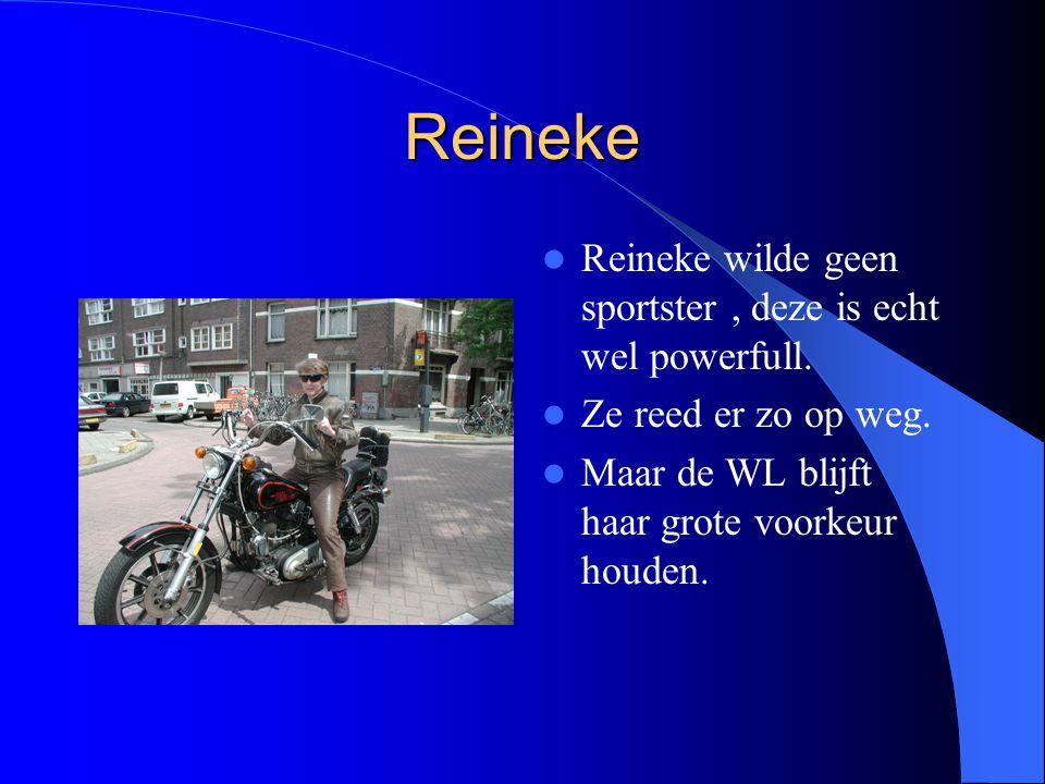 Reineke Reineke wilde geen sportster, deze is echt wel powerfull. Ze reed er zo op weg. Maar de WL blijft haar grote voorkeur houden.