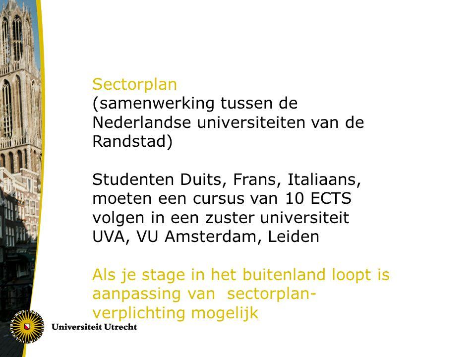 Sectorplan (samenwerking tussen de Nederlandse universiteiten van de Randstad) Studenten Duits, Frans, Italiaans, moeten een cursus van 10 ECTS volgen